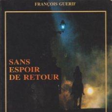 Libros de segunda mano: FRANÇOIS GUERIF - SANS ESPOIR DE RETOUR: SAMUEL FULLER - HENRI VEYRIER 1989. Lote 58204937