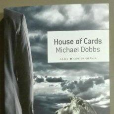 Libros de segunda mano: HOUSE OF CARDS. MICHAEL DOBBS. ALBA EDITORIAL. 2014. CINE & SERIES. NOVELA. NUEVO!!. Lote 58387005