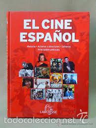 EL CINE ESPAÑOL, LAROUSSE, HISTORIA, ACTORES, DIRECTORES, GENEROS, (Libros de Segunda Mano - Bellas artes, ocio y coleccionismo - Cine)