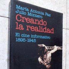 Libros de segunda mano: CREANDO LA REALIDAD. EL CINE INFORMATIVO. 1895 - 1945. MARIA ANTONIA PINEDA - JULIO MONTERO. ED.. Lote 59684227