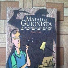 Libros de segunda mano: MATAD AL GUIONISTA - ALICIA LUNA. Lote 59905167