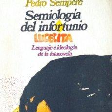 Libros de segunda mano: SEMIOLOGIA DEL INFORTUNIO. LENGUAJE E IDEOLOGÍA DE LA FOTONOVELA. SEMPERE PEDRO. Lote 60938383