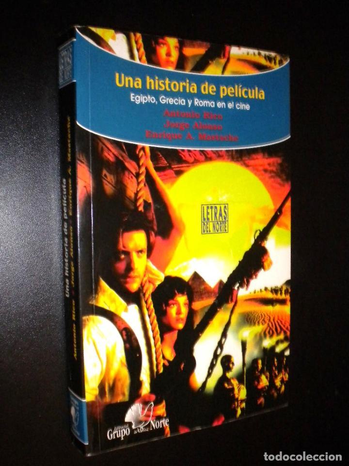 UNA HISTORIA DE PELICULA / EGIPTO, GRECIA Y ROMA EN EL CINE / A. RICO, JORGE ALONSO Y E. A. MASTACHE (Libros de Segunda Mano - Bellas artes, ocio y coleccionismo - Cine)