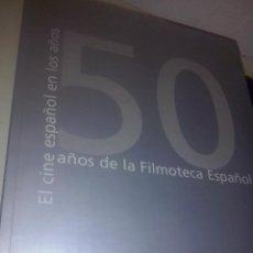 Libros de segunda mano: EL CINE ESPAÑOL EN LOS AÑOS 50: 50 AÑOS DE LA FILMOTECA ESPAÑOLA SEDE FILMOTECA ESPAÑOLA OBRA NUEVA. Lote 63508508