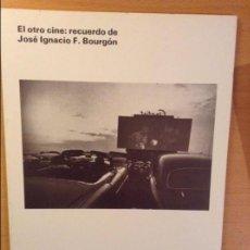 Libros de segunda mano: EL OTRO CINE: RECUERDO DE JOSE IGNACIO F. BOURGON (FILMOTECA NACIONAL DE ESPAÑA). Lote 77258089