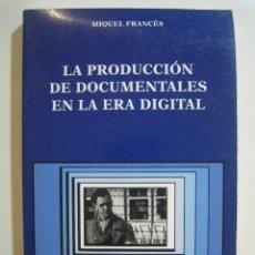 Libros de segunda mano: LA PRODUCCIÓN DE DOCUMENTALES EN LA ERA DIGITAL. MIQUEL FRANCÉS. SIGNO E IMAGEN 76 CÁTEDRA 2003 1EDª. Lote 83446140