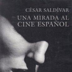 Libros de segunda mano: CÉSAR SALDÍVAR. UNA MIRADA AL CINE ESPAÑOL. MADRID, 2000.. Lote 86198836