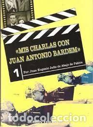 MIS CHARLAS CON JUAN ANTONIO BARDEM,JUAN EUGENIO JULIO DE ABAJO DE PABLOS (Libros de Segunda Mano - Bellas artes, ocio y coleccionismo - Cine)