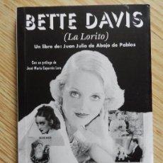 Libros de segunda mano: BETTE DAVIS LA LORITO UN LIBRO JUAN JULIO DE ABAJO DE PABLOS PROLOGO JOSÉ MARÍA CAPARRÓS LERA FANCY. Lote 88834404