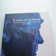 Libros de segunda mano: EL SUEÑO ROJO DE BUÑUEL - TESTIMONIO DE LOS ARTISTAS ARAGONESES - GOBIERNO DE ARAGÓN (2000). Lote 89252348