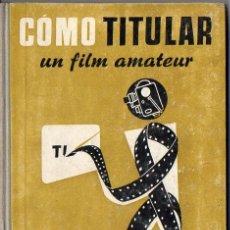 Libros de segunda mano: CÓMO TITULAR UN FILM AMATEUR - CINELIBRO OMEGA. Lote 89800268