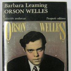 Libros de segunda mano: BARBARA LEAMING: ORSON WELLES EDITORIAL TUSQUETS 1986 2ª ED. VER FOTOS. Lote 90622845