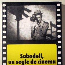 Libros de segunda mano: TORRELLA, JOSEP - BEORLEGUI, ALBERT - SABADELL, UN SEGLE DE CINEMA - SABADELL 1996 . IL·LUSTRAT. Lote 91682037