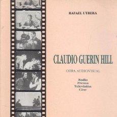 Libros de segunda mano: OBRA AUDIOVISUAL UTRERA, RAFAEL: CLAUDIO GUERIN HILL. UNIVERSIDAD DE SEVILLA. Lote 94485394