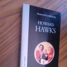 Libros de segunda mano: HOWARD HAWKS. FRANCISCO PERALES. CÁTEDRA. BUEN ESTADO. RÚSTICA. RARO. Lote 94942863