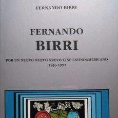 Libros de segunda mano: FERNANDO BIRRI: POR UN NUEVO NUEVO NUEVO CINE LATINOAMERICANO 1956-1991. Lote 95583475