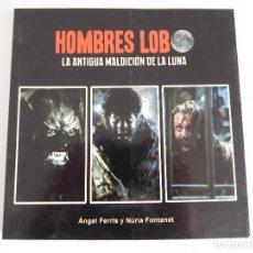 Libros de segunda mano: HOMBRES LOBO. LA ANTIGUA MALDICIÓN DE LA LUNA. LIBRO DE ÁNGEL FERRIS Y NÚRIA FONTANET. Lote 96178111
