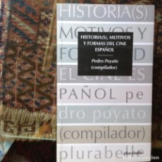 Libros de segunda mano: HISTOIA(S), MOTIVOS Y FORMAS DEL CINE ESPAÑOL. PEDRO POYATO. Lote 96205771