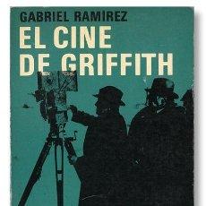 Libros de segunda mano: EL CINE DE GRIFFITH - GABRIEL RAMÍREZ - PRIMERA EDICIÓN, CINE CLUB ERA, MÉXICO, 1972. Lote 96725791