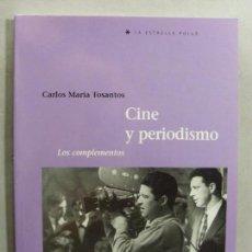 Libros de segunda mano: CINE Y PERIODISMO - LOS COMPLEMENTOS / CARLOS MARÍA TOSANTOS / 2004. Lote 96727635