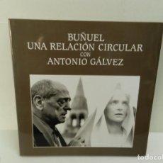 Libros de segunda mano: BUÑUEL. UNA RELACIÓN CIRCULAR CON ANTONIO GÁLVEZ 1994 LUIS BUÑUEL. Lote 97027891