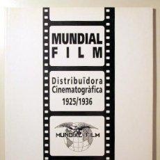 Libros de segunda mano: MUNDIAL FILM. DISTRIBUIDORA CINEMATOGRÁFICA 1925-1936 - SABADELL 1993. Lote 99327980
