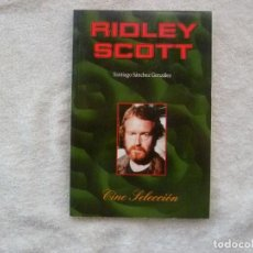 Libros de segunda mano: RIDLEY SCOTT. CINE SELECCIÓN. SANTIAGO SÁNCHEZ GONZÁLEZ. Lote 101573455
