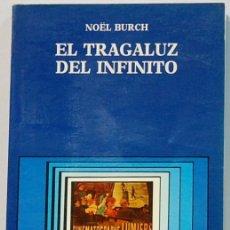 Libros de segunda mano: EL TRAGALUZ DEL INFINITO,NOEL BURCH,EDITORIAL CATEDRA ,1987. Lote 105188631