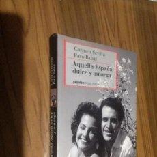 Libros de segunda mano: AQUELLA ESPAÑA DULCE Y AMARGA. CARMEN SEVILLA. PACO RABAL. GRIJALBO. BUEN ESTADO. . Lote 107942411