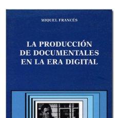 Libros de segunda mano: MIQUEL FRANCÉS.– LA PRODUCCIÓN DE DOCUMENTALES EN LA ERA DIGITAL. CÁTEDRA, SIGNO E IMAGEN, 2003. Lote 109368115