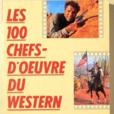 Libros de segunda mano: BOUINEAU, JEAN M. - LES 100 CHEFS-D'OEUVRE DU WESTERN - ALLEUR 1989 - MUY ILUSTRADO. Lote 109254743