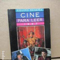 Libros de segunda mano: CINE PARA LEER, HISTORIA CRÍTICA DE UN AÑO DE CINE 1987 - EQUIPO RESEÑA EQUIPO RESEÑA . Lote 109829999