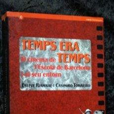 Libros de segunda mano: TEMPS ERA TEMPS - EL CINEMA DE L'ESCOLA DE BARCELONA I EL SEU ENTORN - ESTEVE RIAMBAU / TORREIRO. Lote 113242139