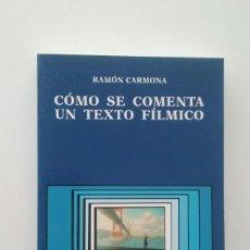 Libros de segunda mano: CÓMO SE COMENTA UN TEXTO FÍLMICO - RAMÓN CARMONA . Lote 117298575