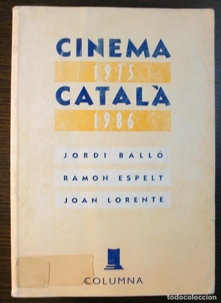 CINEMA CATALA 1975 - 1986. JORDI BALLO, RAMON ESPELT, JOAN LORENTE. 1ª EDICIO, 1990 (Libros de Segunda Mano - Bellas artes, ocio y coleccionismo - Cine)