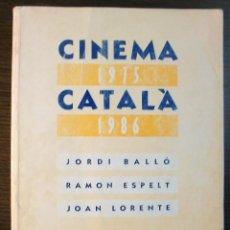 Libros de segunda mano: CINEMA CATALA 1975 - 1986. JORDI BALLO, RAMON ESPELT, JOAN LORENTE. 1ª EDICIO, 1990. Lote 118164639