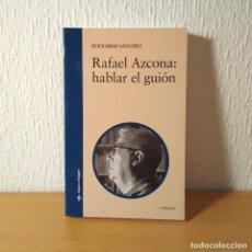 Libros de segunda mano: LIBRO RAFAEL AZCONA: HABLAR DEL GUIÓN. AUTOR BERNARDO SÁNCHEZ. EDITORIAL CÁTEDRA. DESCATALOGADO.. Lote 118942999