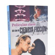 Libros de segunda mano: PELÍCULAS CLAVE DEL CINE DE CIENCIA-FICCIÓN - SÁNCHEZ, SERGI. Lote 120169880