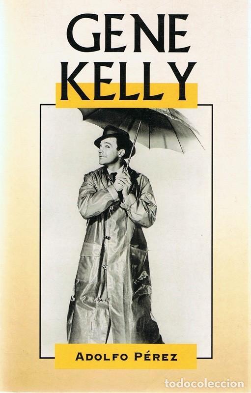 GENE KELLY ADOLFO PÉREZ (Libros de Segunda Mano - Bellas artes, ocio y coleccionismo - Cine)