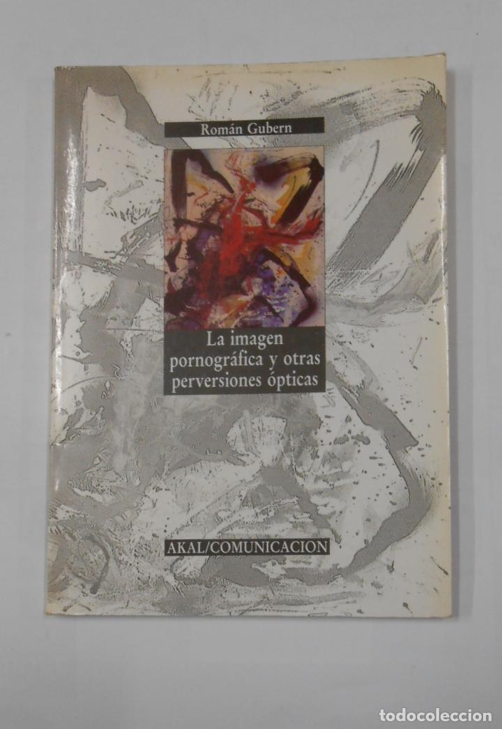 LA IMAGEN PORNOGRÁFICA Y OTRAS PERVERSIONES ÓPTICAS. - ROMÁN GUBERN. - AKAL. TDK346 (Libros de Segunda Mano - Bellas artes, ocio y coleccionismo - Cine)