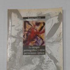 Libros de segunda mano: LA IMAGEN PORNOGRÁFICA Y OTRAS PERVERSIONES ÓPTICAS. - ROMÁN GUBERN. - AKAL. TDK346. Lote 121906163