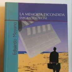 Libros de segunda mano: LA MEMORIA ESCONDIDA. EMIGRACIÓN Y CINE /// MOYANO, EDUARDO. Lote 121965279