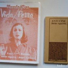 Libros de segunda mano: JAVIER AGUIRRE 2 LIBROS: VIDA PERRA (ESPERANZA ROY ) + ANTICINE. Lote 125246311