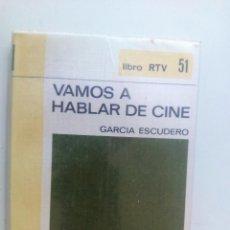 Libros de segunda mano: VAMOS A HABLAR DE CINE DE JOSE MARIA GARCIA ESCUDERO CON FOTOGRAFIAS. Lote 126667827
