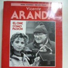 Libros de segunda mano: VICENTE ARANDA. VICTORIA ABRIL. EL CINE COMO PASIÓN. Lote 130490586