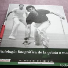 Libros de segunda mano: ANTOLOGIA FOTOGRAFICA DE LA PELOTA A MANO - MANU CECILIO. Lote 130799036