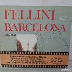 Libros de segunda mano: FELLINI DESDE BARCELONA. JORDI GRAU. AMBIT SERVICIOS EDITORIALES. 1985. VER FOTOGRAFIAS ADJUNTAS. Lote 131138328