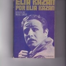Libros de segunda mano: ELIA KAZAN POR ELIA KAZAN. ENTREVISTA CON MICHEL CIMENT. PEDIDO MÍNIMO EN LIBROS: 4 TÍTULOS.. Lote 132587862