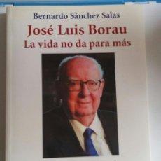 Libros de segunda mano: JOSÉ LUIS BORAU. LA VIDA NO DA PARA MÁS. SÁNCHEZ SALAS, BERNARDO. Lote 133763154
