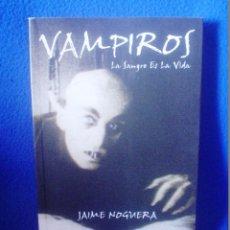 Libros de segunda mano: JAIME NOGUERA - VAMPIROS LA SANGRE ES VIDA. Lote 133907466
